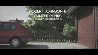 Robert Johnson & Punchdrunks : Assault on Precinct 13