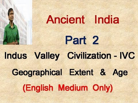 Ancient Indian History - Indus Valley Civilization - Geographical Extent,Area &  Age of Civilization