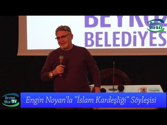 Engin Noyan'la ''İslam Kardeşliği'' Söyleşisi