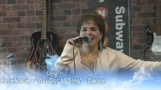 "SING - Danny said- "" ReneMarie you've got to Sing!"""