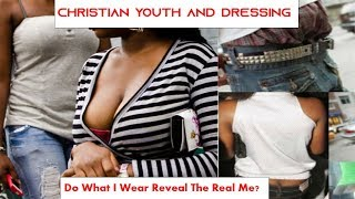 Christian Youth and Dressing - Do My Clothes Reveal the Real Me?