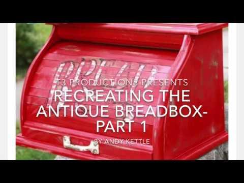 Recreating the Antique Breadbox- Part 1of 2