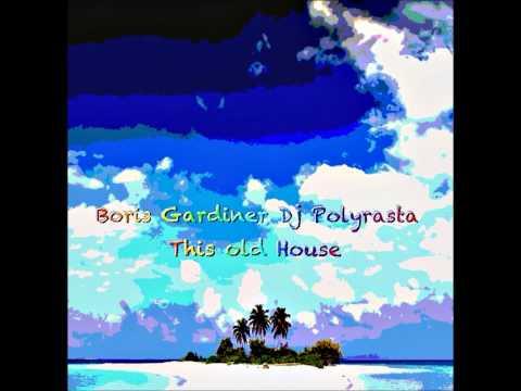 Boris Gardiner  Dj Polyrasta - This Old House