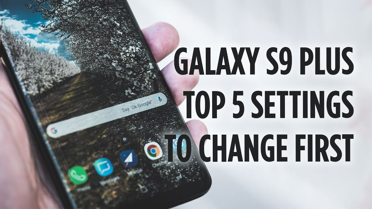 Samsung Galaxy S9 Plus Top 5 Settings to Change First