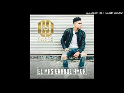 Cheyo Carrillo  El Mas Grande Amor  2017