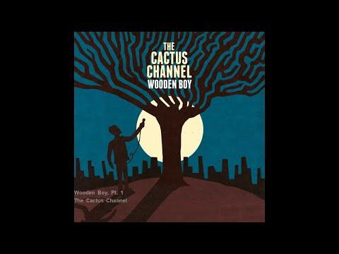 The Cactus Channel - Wooden Boy, Pt. 1