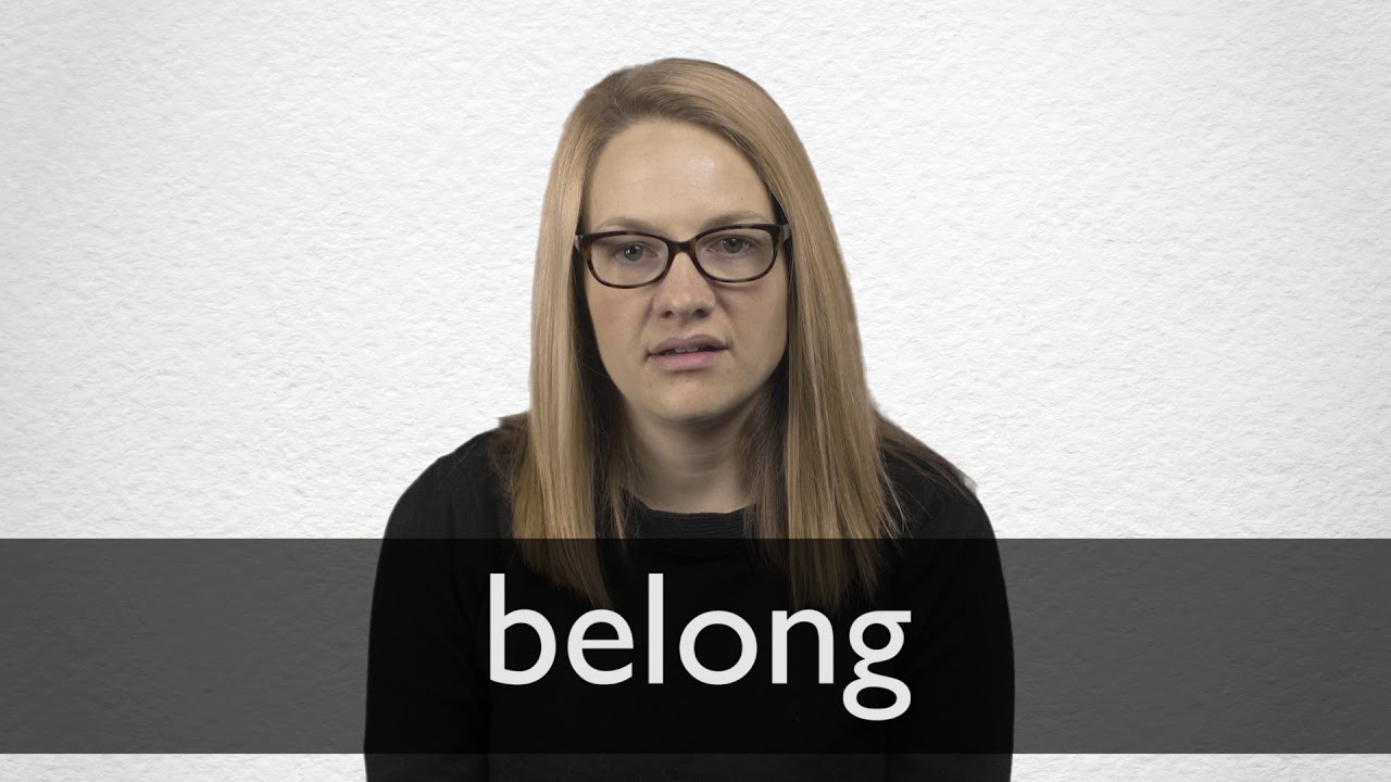 Belong definition and meaning | Collins English Dictionary