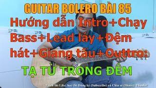 Tạ Từ Trong Đêm  - (Hướng dẫn Intro+Chạy Bass+Lead láy+Đệm hát+Giang tấu+Outtro) - Bài 85