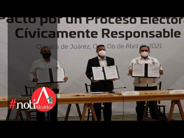 NotiAlcaldes: Municipios de Oaxaca se suman a Pacto por un Proceso Electoral Cívicamente Responsable