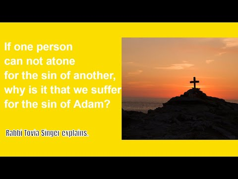 Why do We Suffer for Adam's Sin If Judaism Rejects Vicarious Atonement?  Rabbi Tovia Singer Responds