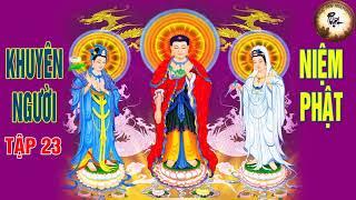 Khuyên Người Niệm Phật Tuyển Tập 23/31 (trọn bộ 31 tập) - Ai Đang Mệt Mỏi Buồn Phiền nghe 1 lần