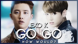 (Resquest #10) How Would EXO-K sing 'GOGO' by BTS [Line Distribution]