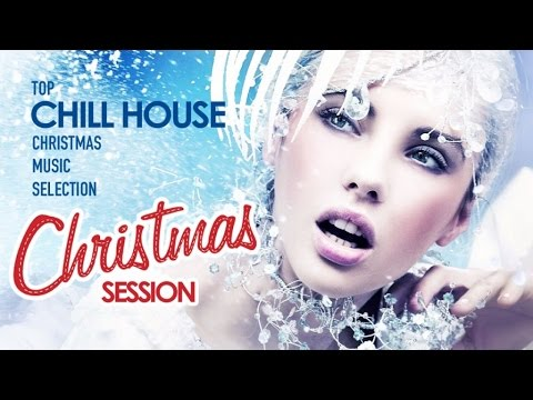 Christmas Session | Top Chill House Christmas Music Selection 2016