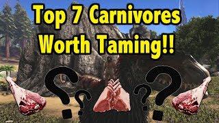 Ark Top 7 Carnivores Worth Taming!!
