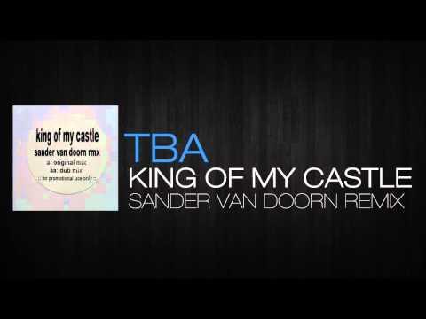TBA - King Of My Castle (Sander Van Doorn Remix)