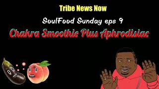 Tribe News Now: SoulFood Sunday eps. 9 / Chakra Smoothie Plus Aphrodisiac