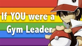 If YOU were a Gym Leader