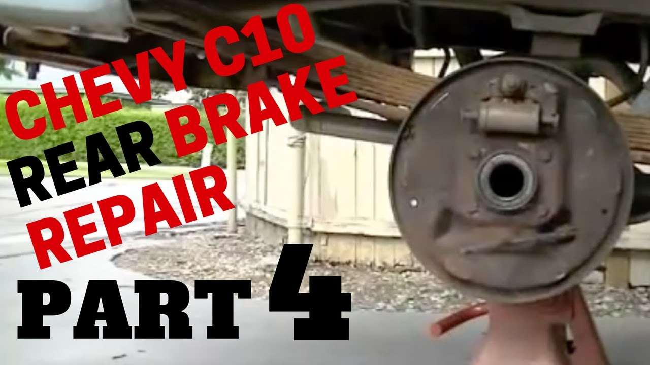 Part 4 Chevy Rear Brake Repair Chevrolet C10 Trucks