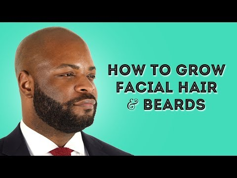 How To Grow Facial Hair & Beards - Grooming, Styling, & Shaving Tips For Men
