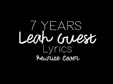 7 years - Leah Guest Lyrics (Lukas Graham REWRITE Cover)