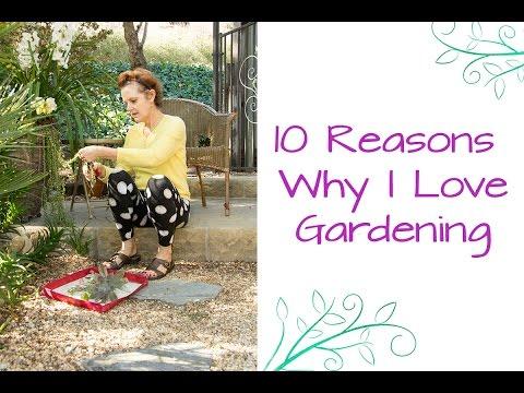 10 Reasons Why I Love Gardening