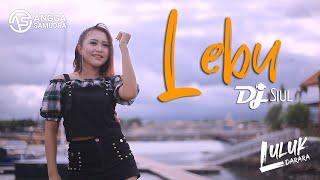 Download lagu Luluk Darara - LEBU | DJ Siul (Official Music Video)