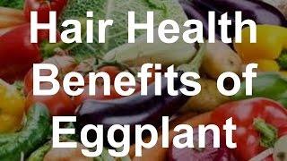 Hair Health Benefits of Eggplant - Health Benefits of Eggplant