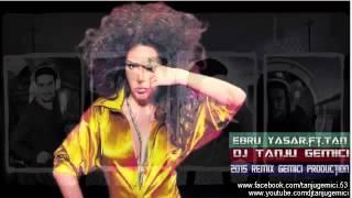 Ebru yasar ft Tan - Cumartesi - DJ TANJU GEMİCİ 2015 REMİX
