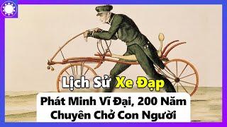 Lịch Sử Xe Đạp - Phát Minh Vĩ Đại, 200 Năm Chuyên Chở Con Người