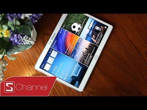 Schannel - Trên Tay Galaxy Tab S 10.5 - Chiếc Máy Tính Bảng Xuất Sắc Nhất Của Samsung