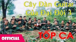 Cây Đàn Guitar Của Đại Đội 3 - Tốp Ca [Official Audio]