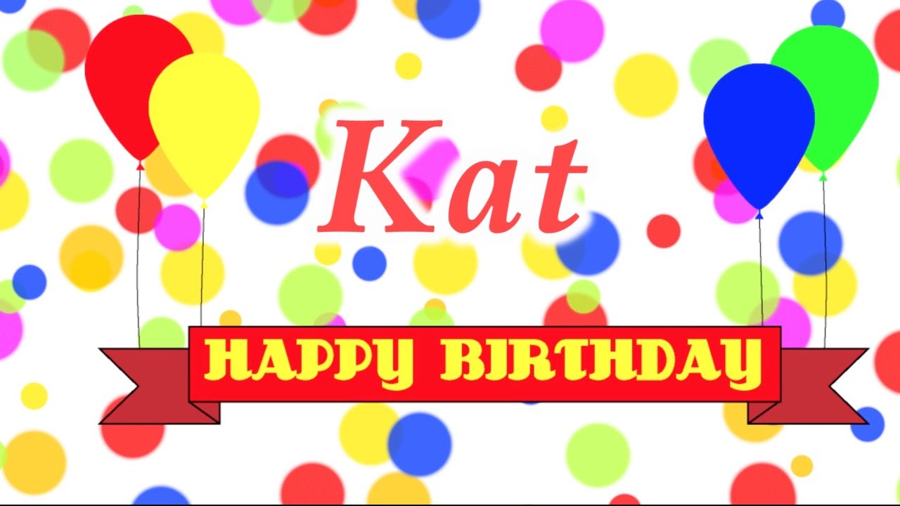 happy birthday kat Happy Birthday Kat Song   YouTube happy birthday kat