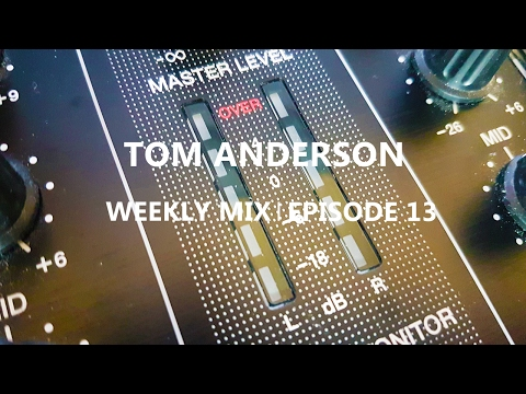 Tom Anderson Weekly Mix | Episode 13