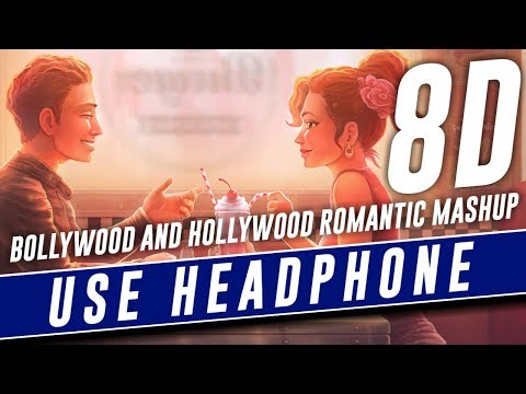 Bollywood and Hollywood Romantic Mashup [8D] - USE HEADPHONE