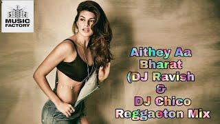 Aithey Aa Bharat (DJ Ravish & DJ Chico  Reggaeton Mix