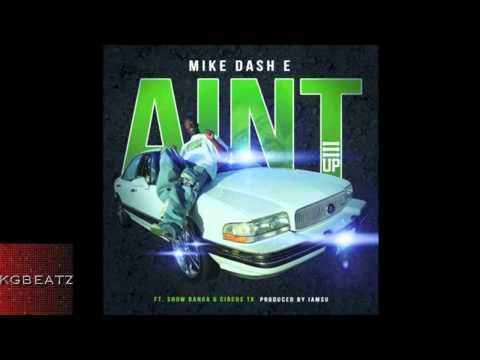 Mike Dash-E Ft. Show Banga, Circus TK - Aint [Prod. By Iamsu! Of The Invasion] [New 2014]