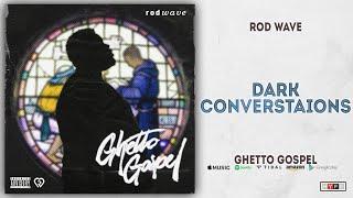 Rod Wave - Dark Conversations (Ghetto Gospel)