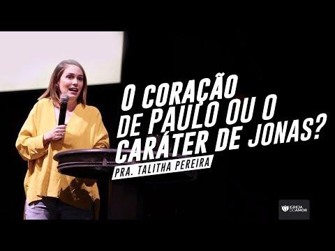 O CORAÇÃO DE PAULO OU O CARÁTER DE JONAS - PRA TALITHA PEREIRA - IGREJA DO AMOR