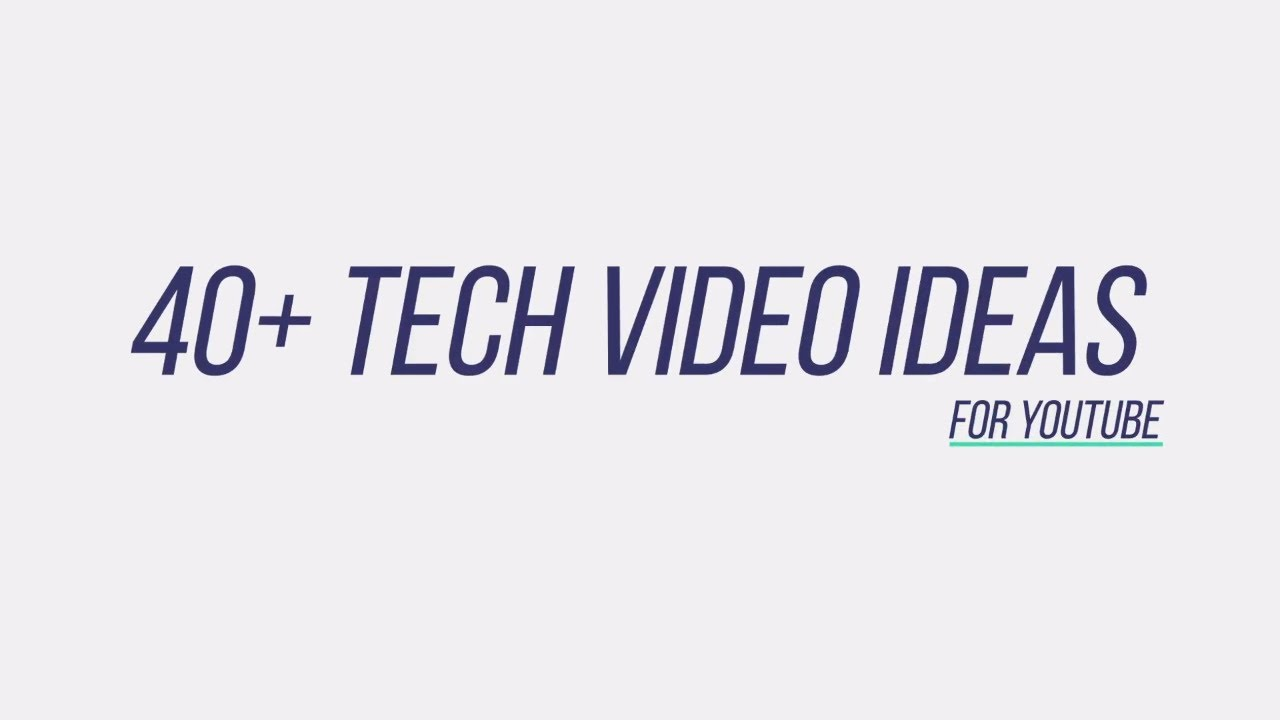 40+ Tech Video Ideas for YouTube