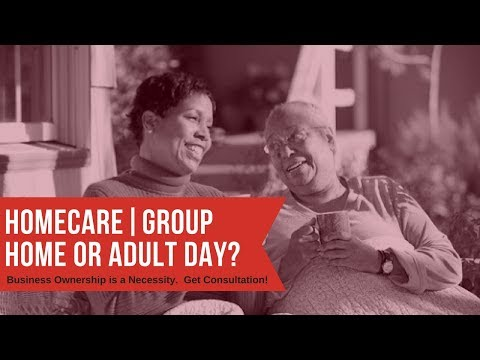 Home Care and Adult Group Home Consultant Speaks | Business Ownership is a Necessity