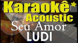 Baixar LUDI - Seu Amor, Isaías Saad (Karaokê Acústico) playback
