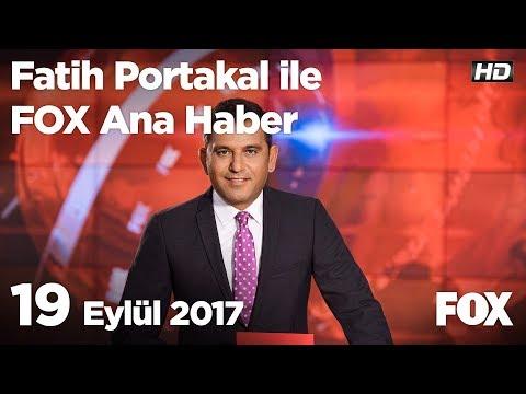 19 Eylül 2017 Fatih Portakal ile FOX Ana Haber