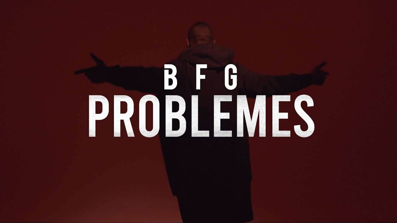 Download BFG - PROBLÈMES ( CLIP OFFICIEL )