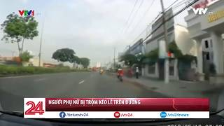 Nữ chủ nhà bị kẻ trộm kéo lê hàng trăm mét trên đường - Tin Tức VTV24