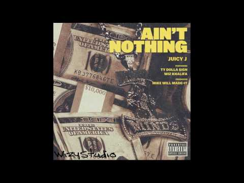Juicy J - Ain't Nothing (feat. Wiz Khalifa & Ty Dolla $ign)