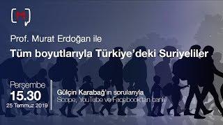 Tüm boyutlarıyla Türkiye'deki Suriyeliler Konuk: Prof. Murat Erdoğan