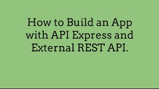 How to Build an App with API Express and External REST API.