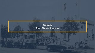 Sê forte - Rev. Flávio Alencar
