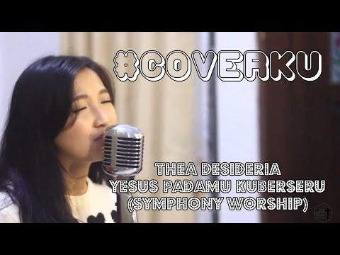 Thea Desideria - Yesus PadaMu Kuberseru (Symphony Worship)