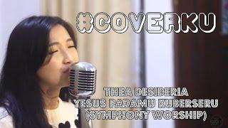 Gambar cover Thea Desideria - Yesus PadaMu Kuberseru (Symphony Worship)